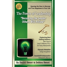 The Power of Leadership: Becoming the Leader Others Will Follow